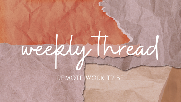 Remote Work Tribe weekly thread