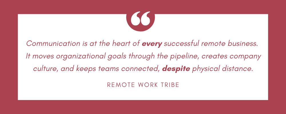 Communication is at the heart of every successful remote business